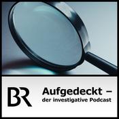 Aufgedeckt - der investigative Podcast - Bayern 2