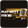 "écouter ""Play Misty For Me"""