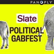 Slate\'s Political Gabfest
